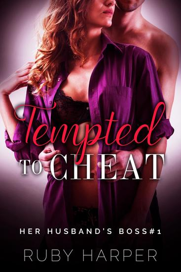 Tempted to Cheat - Her Husband's Boss #1 - cover