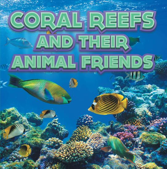 Coral Reefs and Their Animals Friends - Marine Life and Oceanography for Kids - cover
