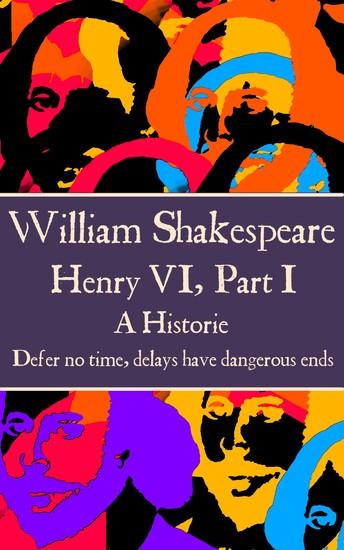 "Henry VI Part I - ""Defer no time delays have dangerous ends"" - cover"
