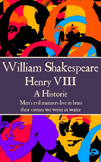 """Henry VIII - """"Men's evil manners live in brass; their virtues we write in water"""" - cover"""