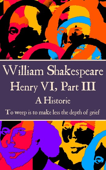 """Henry VI Part III - """"To weep is to make less the depth of grief"""" - cover"""