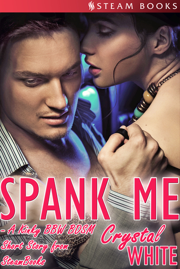 Spank Me - A Kinky BBW BDSM Short Story From Steam Books - cover
