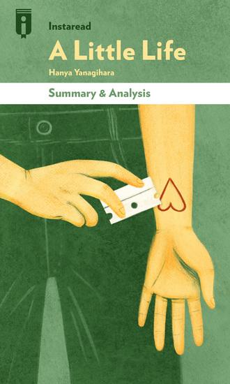 A Little Life - A Novel by Hanya Yanagihara | Summary & Analysis - cover