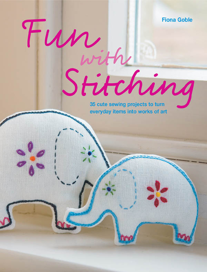 Fun with Stitching - 35 Cute Sewing Projects to Turn Everyday Items into Works of Art - cover