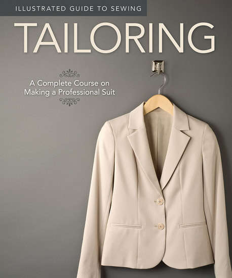 Illustrated Guide to Sewing: Tailoring - A Complete Course on Making a Professional Suit - cover