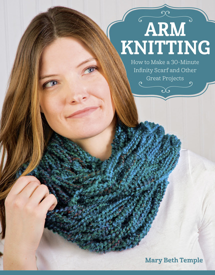 Arm Knitting - How to Make a 30-Minute Infinity Scarf and Other Great Projects - cover