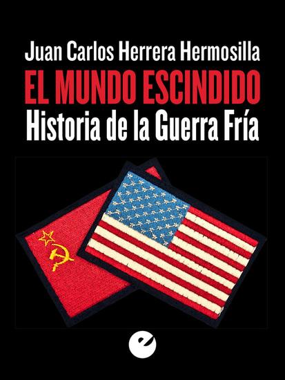 El mundo escindido - Historia de la Guerra Fría - cover