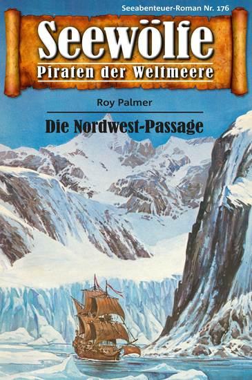 Seewölfe - Piraten der Weltmeere 176 - Die Nordwest-Passage - cover