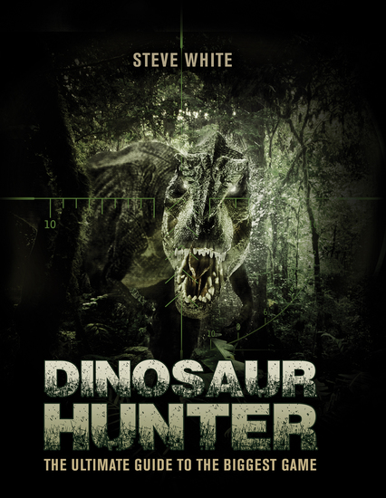 Dinosaur Hunter - The Ultimate Guide to the Biggest Game - cover