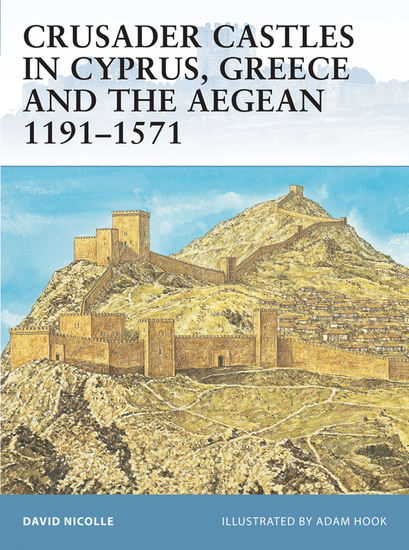 Crusader Castles in Cyprus Greece and the Aegean 1191–1571 - cover