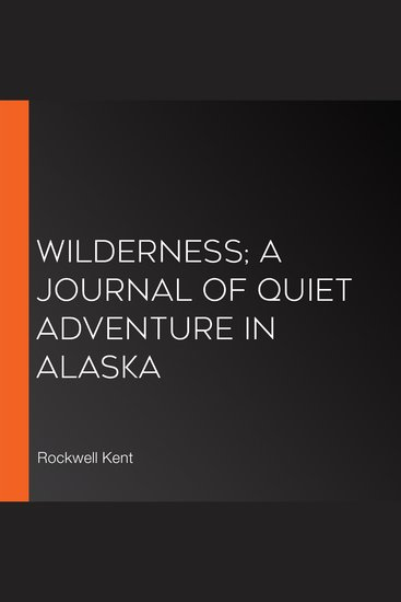 Wilderness; A Journal Of Quiet Adventure In Alaska - cover