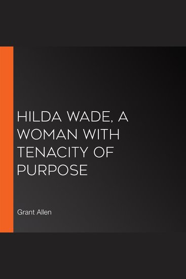 Hilda Wade A Woman With Tenacity of Purpose - cover