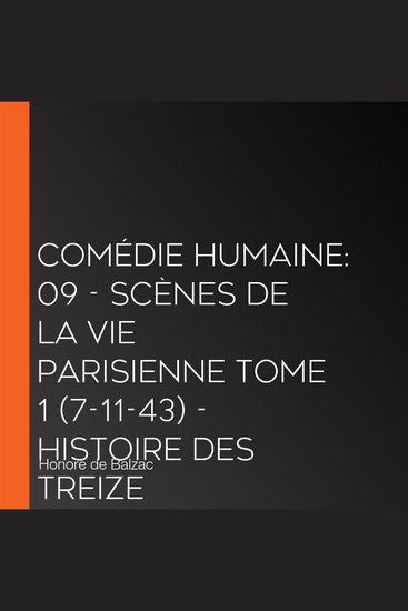 Comédie Humaine: 09 - Scènes de la vie parisienne tome 1 (7-11-43) - Histoire des Treize - cover