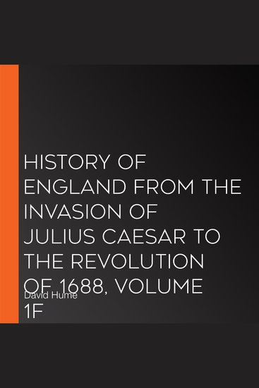 History of England from the Invasion of Julius Caesar to the Revolution of 1688 Volume 1F - cover