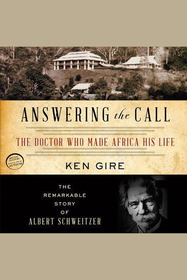 Answering the Call - The Doctor Who Made Africa His Life: the Remarkable Story of Albert Schweitzer - cover