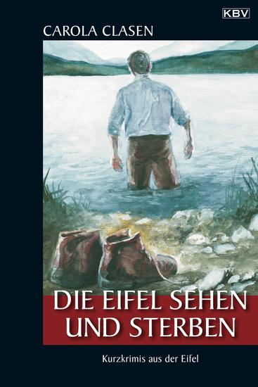 Die Eifel sehen und sterben - Kurzkrimis aus der Eifel - cover