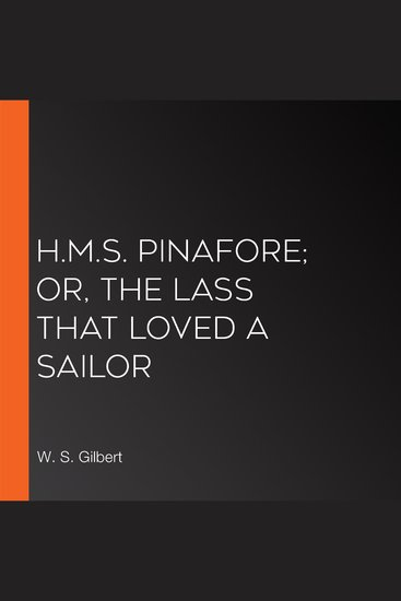 HMS Pinafore; Or The Lass That Loved A Sailor - cover