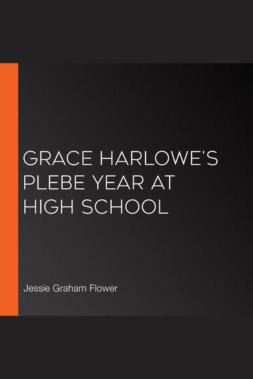 Grace Harlowe's Plebe Year at High School - cover