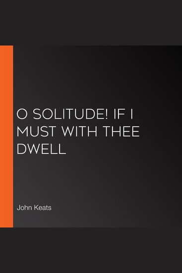 O Solitude! if I must with thee dwell - cover