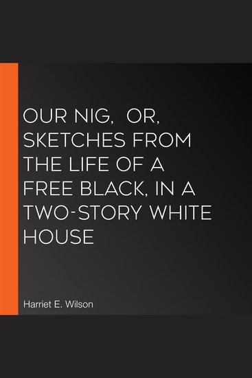 Our Nig or Sketches from the Life of a Free Black In A Two-Story White House - cover