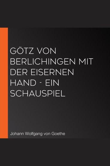 Götz von Berlichingen mit der eisernen Hand - Ein Schauspiel - cover