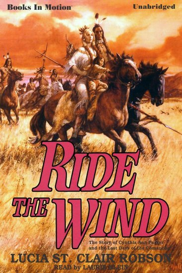 Ride The Wind - The Story of Cynthia Ann Parker and Last Days of the Comanche - cover