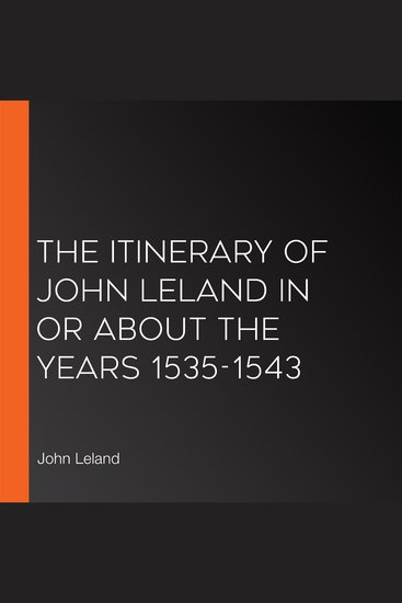 The Itinerary of John Leland in or About the Years 1535-1543 - cover