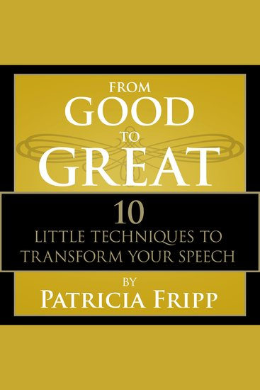 From Good to Great - 10 Little Techniques to Transform Your Speech - cover
