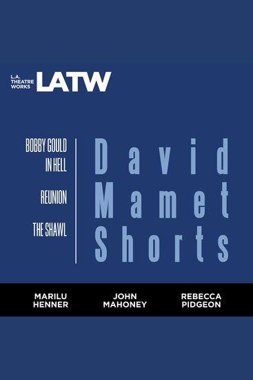 David Mamet Shorts - Bobby Gould in Hell; Reunion; the Shawl - cover