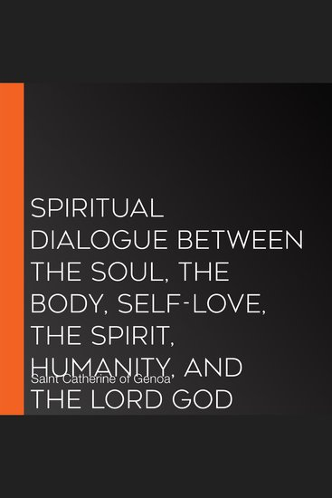 Spiritual Dialogue Between the Soul the Body Self-Love the Spirit Humanity and the Lord God - cover