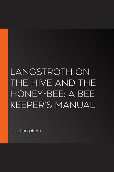 Langstroth on the Hive and the Honey-Bee: A Bee Keeper's Manual - cover