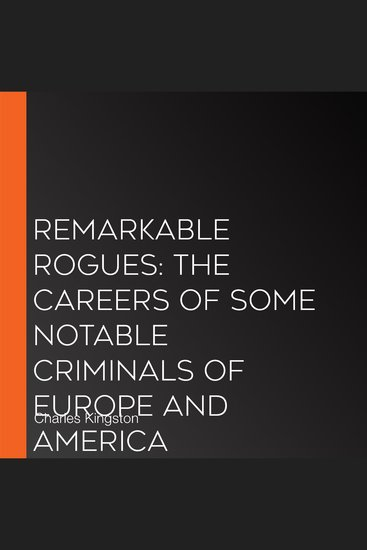 Remarkable Rogues: The Careers of Some Notable Criminals of Europe and America - cover