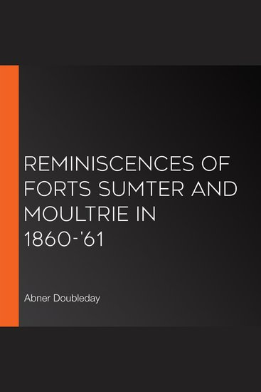 Reminiscences of Forts Sumter and Moultrie in 1860-'61 - cover