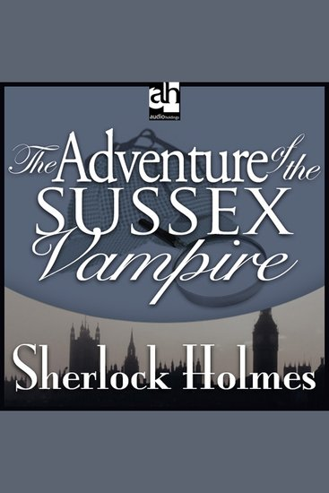 the adventure of the sussex vampire This episode is a serious travesty to the original story, the sussez vampire a very compelling story was totally ruined by the farrago of nonsense in this adaptation it was presented as northange abbey on drugs.