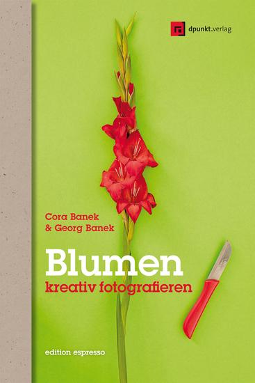 Blumen kreativ fotografieren - Anregungen für neue Bilder - cover