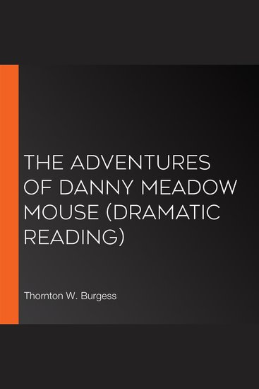 The Adventures of Danny Meadow Mouse (dramatic reading) - cover