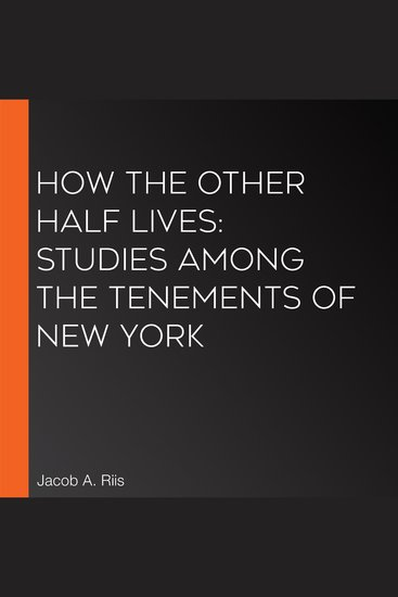 How the Other Half Lives: Studies Among the Tenements of New York - cover