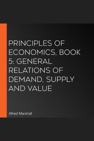 Principles of Economics Book 5: General Relations of Demand Supply and Value - cover