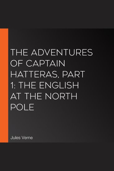 Adventures of Captain Hatteras Part 1 The: The English at the North Pole - cover