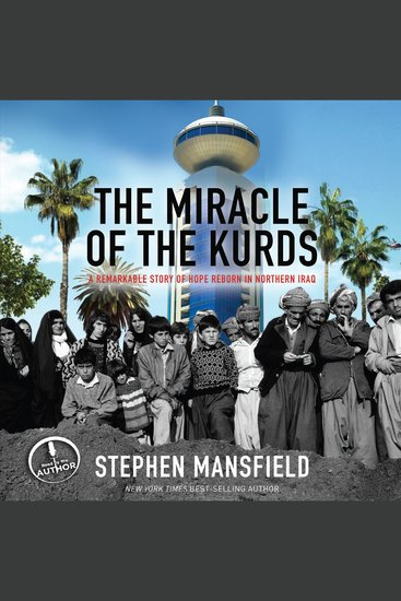 The Miracle of the Kurds - A Remarkable Story of Hope Reborn in Northern Iraq - cover