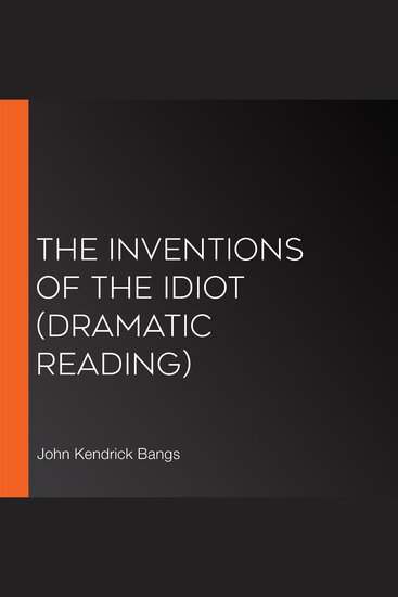 The Inventions of the Idiot (dramatic reading) - cover