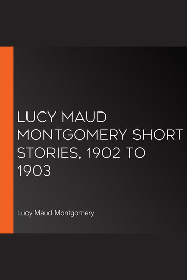 Lucy Maud Montgomery Short Stories 1902 to 1903 - cover