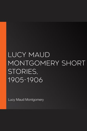 Lucy Maud Montgomery Short Stories 1905-1906 - cover