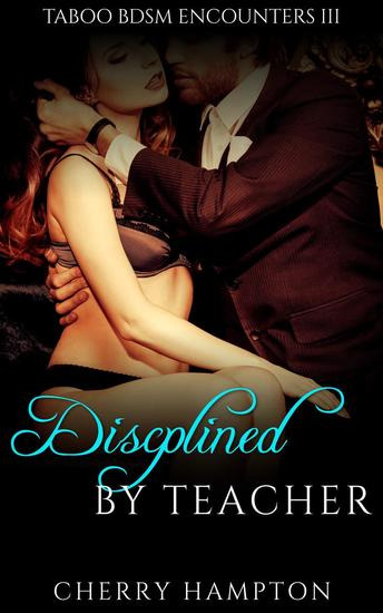 Disciplined by Teacher - Taboo BDSM Encounters #3 - cover