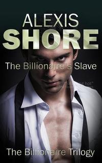 The Billionaire's Slave - The Billionaire Trilogy #2