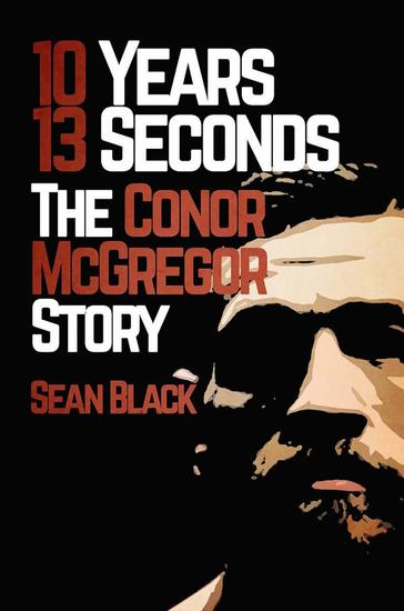 10 Years 13 Seconds: The Conor McGregor Story - cover