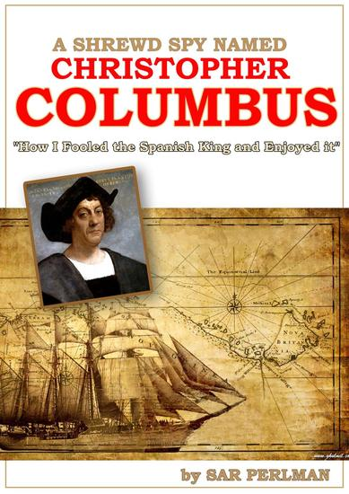 A Shrewd Spy Named Christopher Columbus: How I Cheated the Spanish King and Enjoyed it - cover