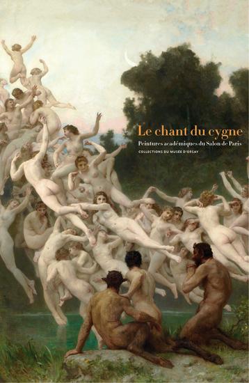 Le chant du cygne Peintures académiques du Salon de Paris COLLECTIONS DU MUSÉE D'ORSAY - cover