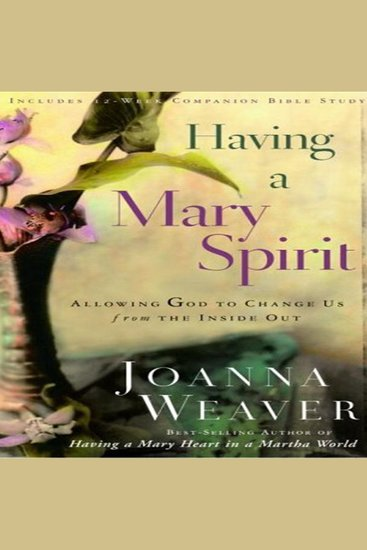 Having a Mary Spirit - Allowing God to Change Us from the Inside Out - cover