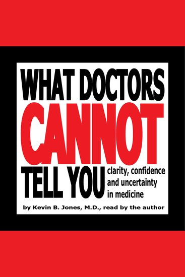 What Doctors Cannot Tell You - Clarity Confidence and Uncertainty in Medicine - cover